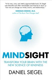 Mindsight : Transform Your Brain with the New Science of Kindness - Siegel, Daniel