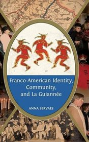 Franco-American Identity, Community, and La Guiannee   - Servaes, Anna