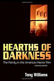Hearths of Darkness : The Family in the American Horror Film, Updated Edition - Williams, Tony