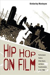 Hip Hop on Film : Performance Culture, Urban Space, and Genre Transformation in the 1980s - Monteyne, Kimberley