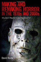 Making and Remaking Horror in the 1970s and 2000s : Why Don T They Do It Like They Used To? - Roche, David