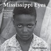 Mississippi Eyes : The Story and Photography of the Southern Documentary Project - Herron, Matt