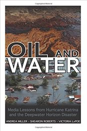 Oil and Water : Media Lessons from Hurricane Katrina and the Deepwater Horizon Disaster - Miller, Andrea