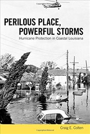 Perilous Place, Powerful Storms : Hurricane Protection in Coastal Louisiana - Colten, Craig E.