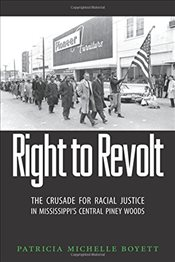 Right to Revolt : The Crusade for Racial Justice in Mississippis Central Piney Woods - Boyett, Patricia Michelle