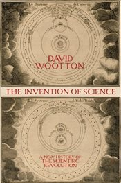 Invention of Science 1E : A New History of the Scientific Revolution - Wootton, David