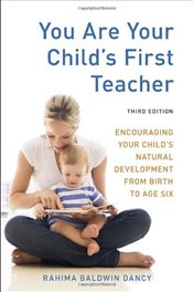 You Are Your Childs First Teacher : Encouraging Your Childs Natural Development from Birth - Dancy, Rahima Baldwin