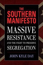 Southern Manifesto : Massive Resistance and the Fight to Preserve Segregation - Day, John Kyle