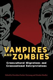 Vampires and Zombies : Transcultural Migrations and Transnational Interpretations - Fischer-Hornung, Dorothea