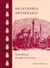 Istanbul Anthology : Travel Writing Through the Centuries - Genç, Kaya