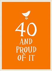 40 and Proud Of It   -