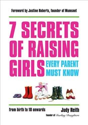 7 Secrets of Raising Girls Every Parent Must Know - Reith, Judy