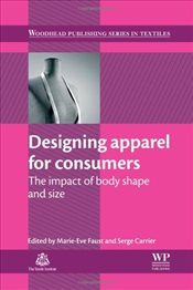 Designing Apparel for Consumers : The Impact of Body Shape and Size - Faust, Marie-eve
