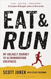 Eat and Run : My Unlikely Journey to Ultramarathon Greatness - Jurek, Scott