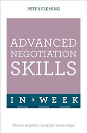 Advanced Negotiation Skills In A Week : Master Negotiating In Just Seven Steps  - Fleming, Peter