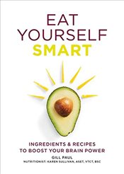 Eat Yourself Smart :Ingredients and Recipes to Boost Your Brain Power - Paul, Gill