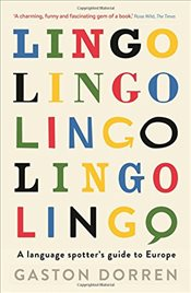 Lingo : A Language Spotters Guide to Europe - Dorren, Gaston