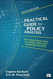 Practical Guide for Policy Analysis 5e : The Eightfold Path to More Effective Problem Solving - Bardach, Eugene