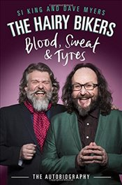 Hairy Bikers Blood, Sweat and Tyres : The Autobiography - Bikers, Hairy