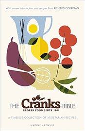 Cranks Bible : A Timeless Collection of Vegetarian Recipes - Abensur, Nadine