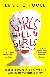 Girls Will Be Girls : Dressing Up, Playing Parts and Daring to Act Differently - OToole, Emer