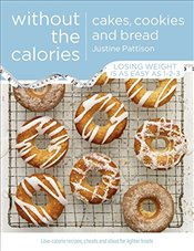 Cakes, Cookies and Bread Without the Calories - Pattison, Justine
