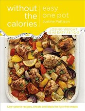 Easy One Pot Without the Calories - Pattison, Justine
