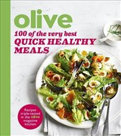 Olive : 100 of the Very Best Quick Healthy Meals -