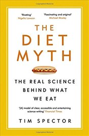 Diet Myth : The Real Science Behind What We Eat - Spector, Tim