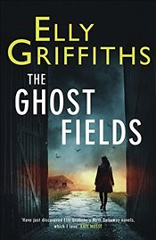 Ghost Fields : A Ruth Galloway Investigation -