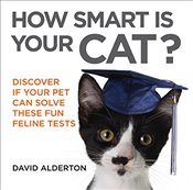 How Smart Is Your Cat? : Discover If Your Pet Can Solve These Fun Feline Tests - Alderton, David