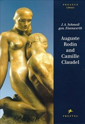 AUGUSTE RODIN AND CAMILLE CLAUDEL  - SCHMOLL, J.A.