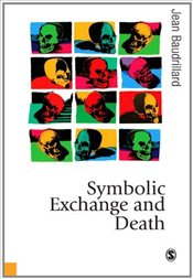Symbolic Exchange and Death - Baudrillard, Jean