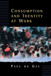 CONSUMPTION AND IDENTITY AT WORK - Du Gay, Paul
