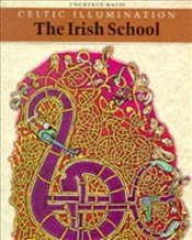 CELTIC ILLUMINATION : THE IRISH SCHOOL - DAVIS,
