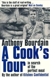 Cooks Tour : In Search of the Perfect Meal - Bourdain, Anthony