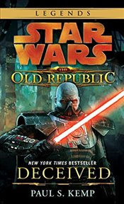 Star Wars : The Old Republic : Deceived - Kemp, Paul S.
