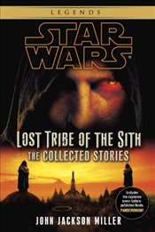 Star Wars : Lost Tribe of the Sith : The Collected Stories  - Miller, John Jackson