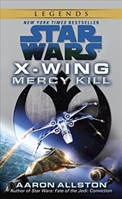 Star Wars : X-Wing : Mercy Kill  - Allston, Aaron