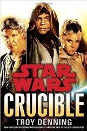 Star Wars : Crucible - Denning, Troy