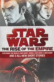 Rise of the Empire: Featuring Two Novels: Star Wars: Tarkin and Star Wars: A New Dawn; and 3 Origina - Miller, John Jackson