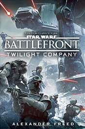 Star Wars : Battlefront : Twilight Company  - Freed, Alexander