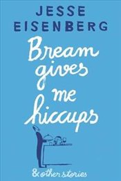 Bream Gives Me Hiccups and Other Stories - Eisenberg, Jesse