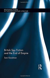 British Spy Fiction and the End of Empire  - Goodman, Sam