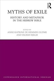 Myths of Exile : History and Metaphor in the Hebrew Bible   - Gudme, Anne Katrine