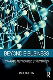 Beyond E-Business : Towards networked structures - Grefen, Paul