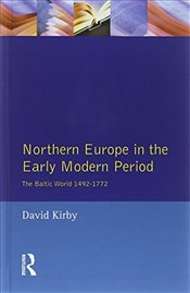 Northern Europe in the Early Modern Period : The Baltic World 1492-1772 - Kirby, David