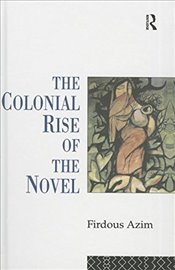 Colonial Rise of the Novel - Azim, Firdous