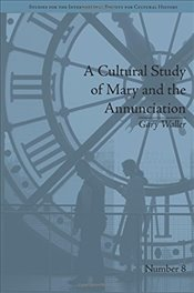 Cultural Study of Mary and the Annunciation : From Luke to the Enlightenment  - Waller, Gary