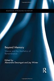 Beyond Memory : Silence and the Aesthetics of Remembrance  - Dessingue, Alexandre